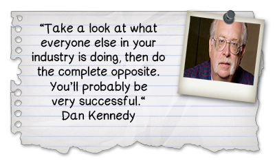 dan kennedy quote on doing the opposite